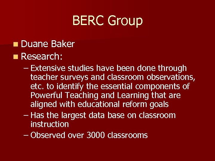 BERC Group n Duane Baker n Research: – Extensive studies have been done through