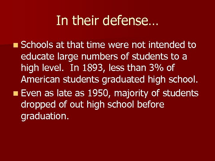In their defense… n Schools at that time were not intended to educate large