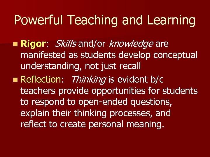 Powerful Teaching and Learning n Rigor: Skills and/or knowledge are manifested as students develop