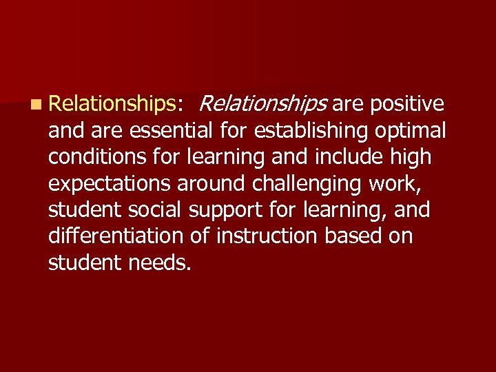 n Relationships: Relationships are positive and are essential for establishing optimal conditions for learning