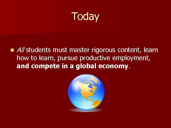Today n All students must master rigorous content, learn how to learn, pursue productive