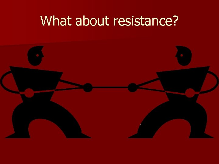 What about resistance?