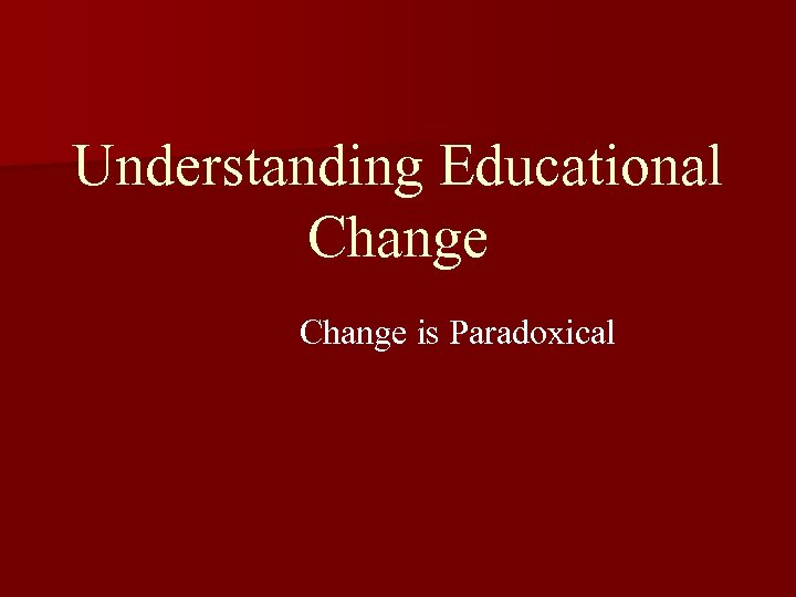 Understanding Educational Change is Paradoxical