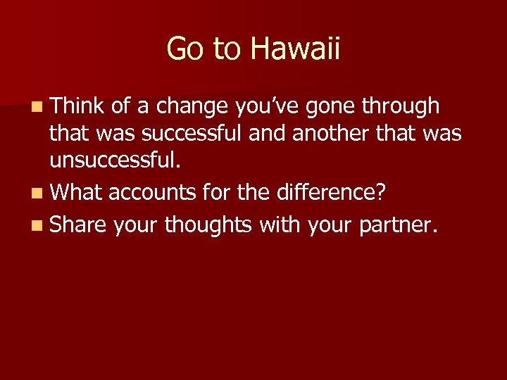 Go to Hawaii n Think of a change you've gone through that was successful