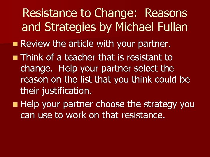 Resistance to Change: Reasons and Strategies by Michael Fullan n Review the article with