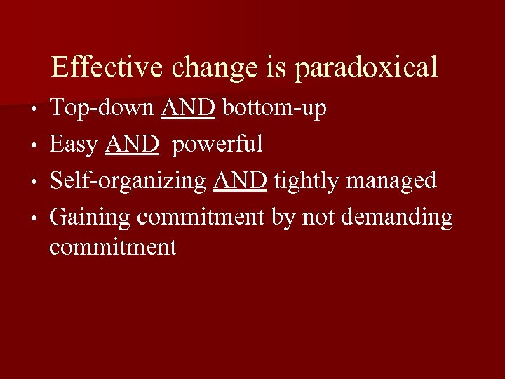 Effective change is paradoxical • • Top-down AND bottom-up Easy AND powerful Self-organizing AND