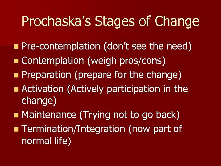 Prochaska's Stages of Change n Pre-contemplation (don't see the need) n Contemplation (weigh pros/cons)
