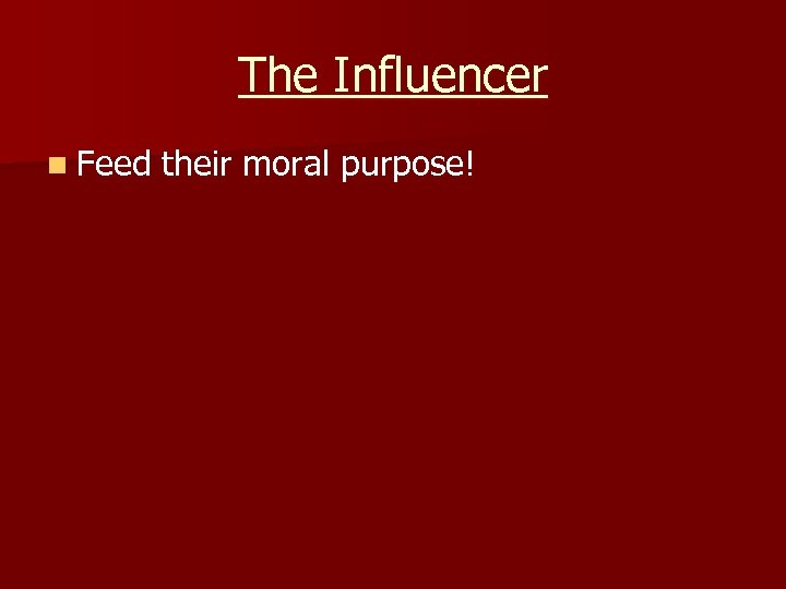 The Influencer n Feed their moral purpose!