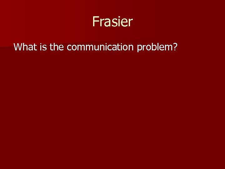 Frasier What is the communication problem?