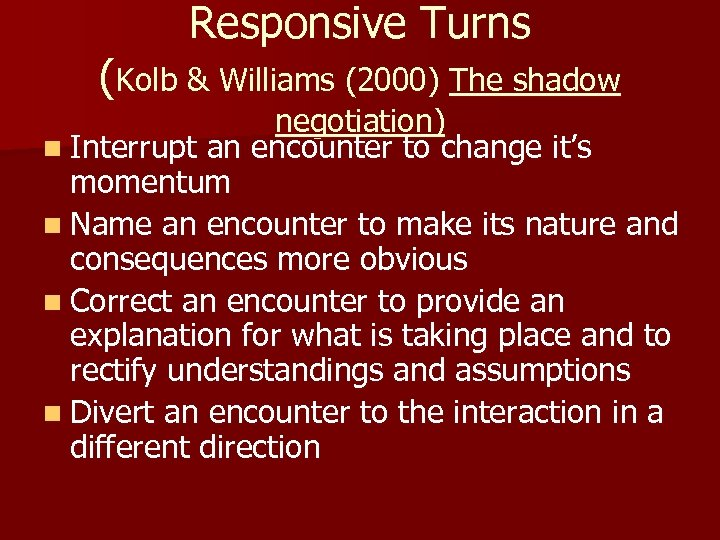 Responsive Turns (Kolb & Williams (2000) The shadow negotiation) n Interrupt an encounter to