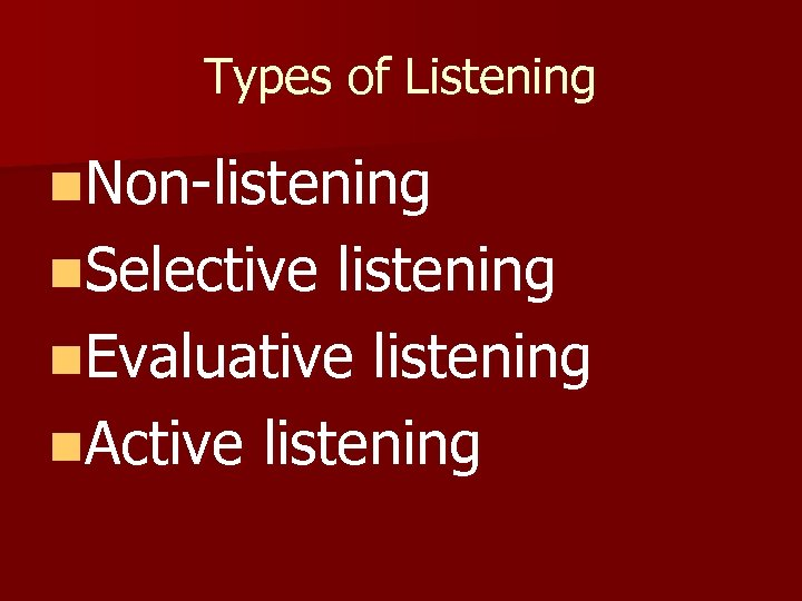 Types of Listening n. Non-listening n. Selective listening n. Evaluative listening n. Active listening