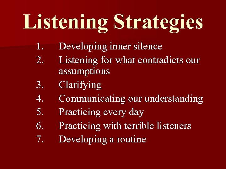 Listening Strategies 1. 2. 3. 4. 5. 6. 7. Developing inner silence Listening for