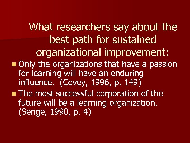 What researchers say about the best path for sustained organizational improvement: n Only the