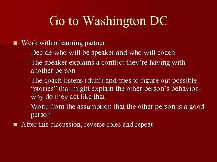 Go to Washington DC Work with a learning partner – Decide who will be