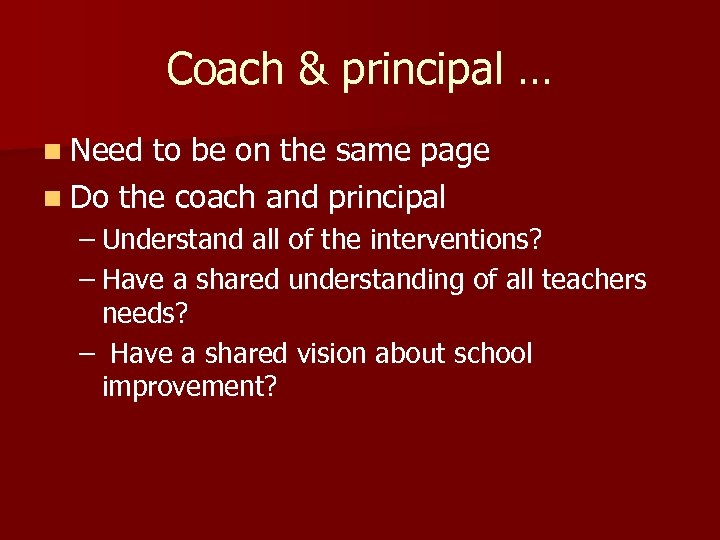 Coach & principal … n Need to be on the same page n Do