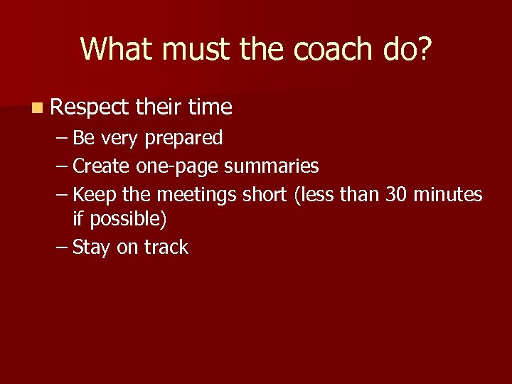 What must the coach do? n Respect their time – Be very prepared –