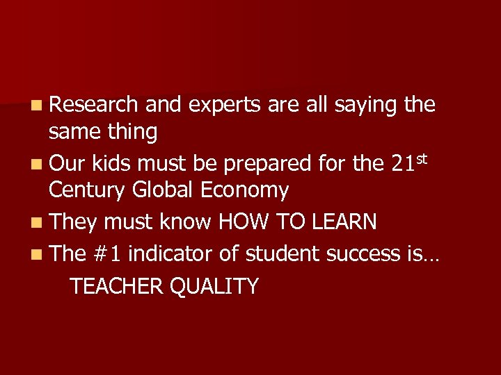 n Research and experts are all saying the same thing n Our kids must