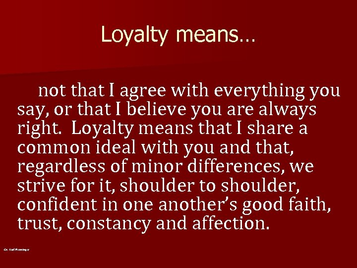 Loyalty means… not that I agree with everything you say, or that I believe