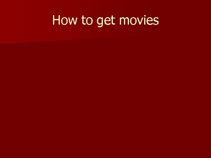 How to get movies