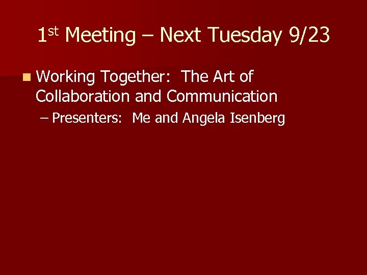 1 st Meeting – Next Tuesday 9/23 n Working Together: The Art of Collaboration