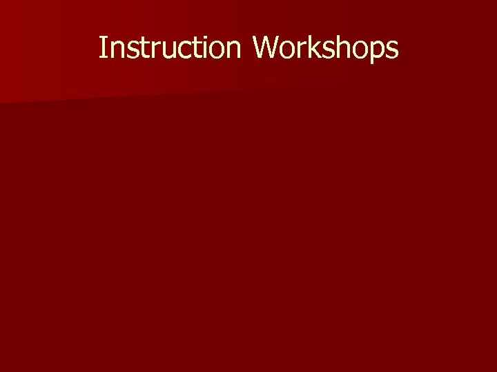 Instruction Workshops