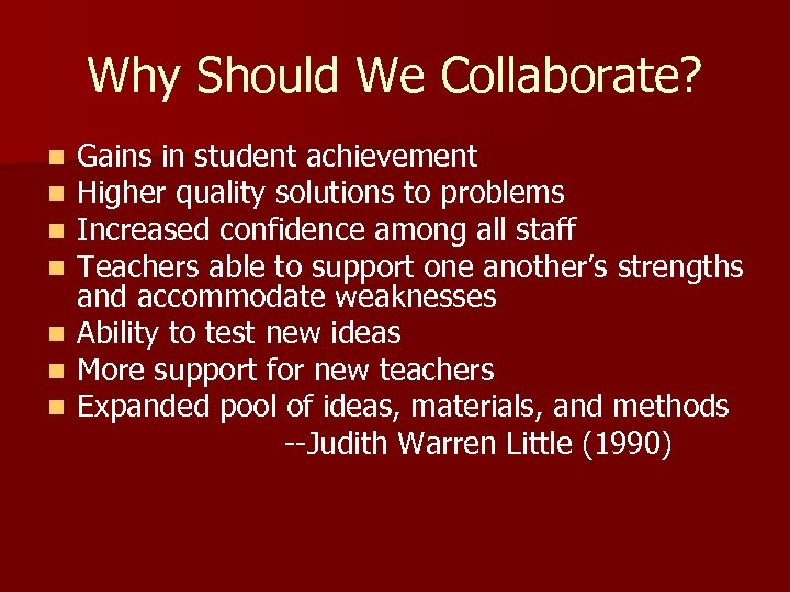 Why Should We Collaborate? Gains in student achievement Higher quality solutions to problems Increased