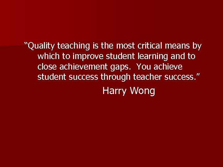 """""""Quality teaching is the most critical means by which to improve student learning and"""