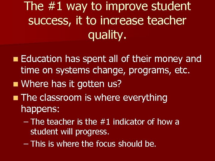 The #1 way to improve student success, it to increase teacher quality. n Education