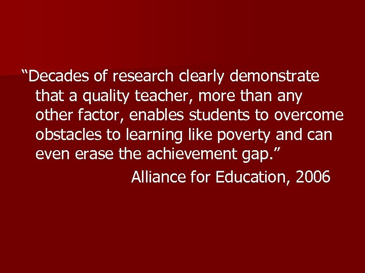 """""""Decades of research clearly demonstrate that a quality teacher, more than any other factor,"""