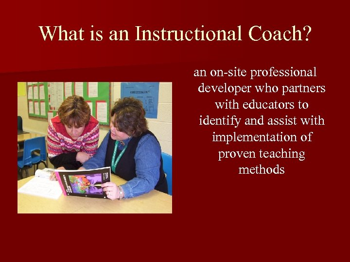 What is an Instructional Coach? an on-site professional developer who partners with educators to