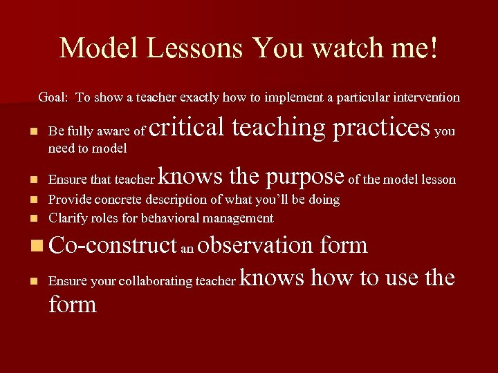 Model Lessons You watch me! Goal: To show a teacher exactly how to implement