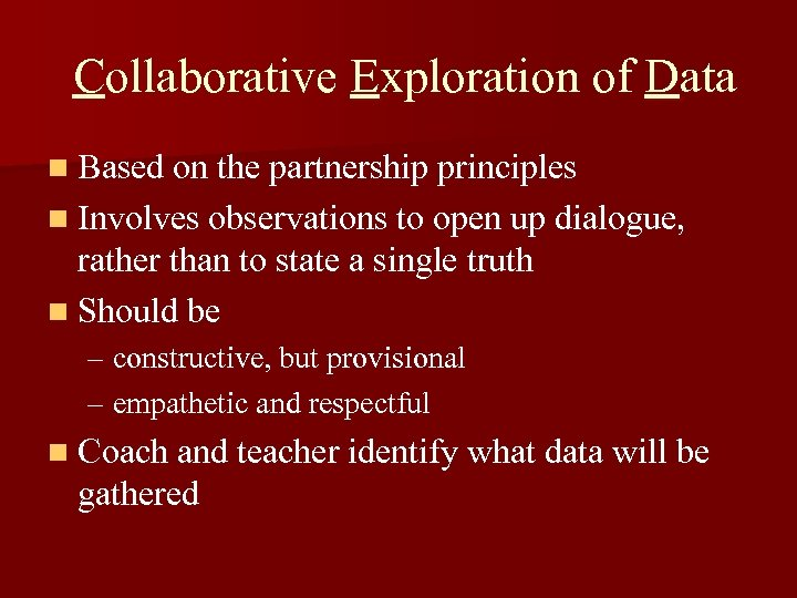 Collaborative Exploration of Data n Based on the partnership principles n Involves observations to