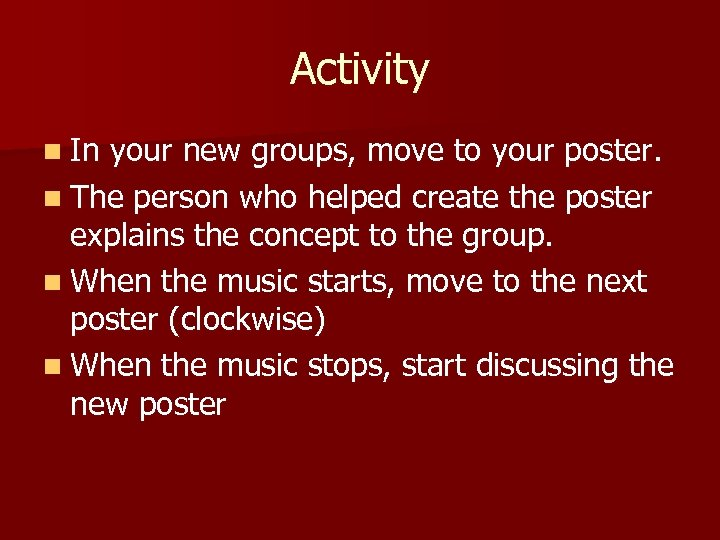 Activity n In your new groups, move to your poster. n The person who