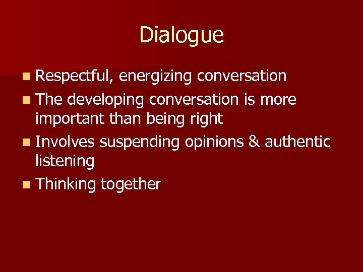 Dialogue n Respectful, energizing conversation n The developing conversation is more important than being