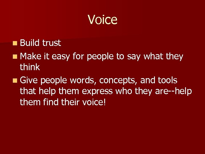 Voice n Build trust n Make it easy for people to say what they