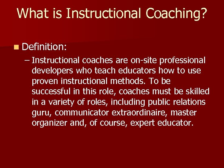 What is Instructional Coaching? n Definition: – Instructional coaches are on-site professional developers who