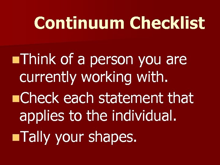 Continuum Checklist n. Think of a person you are currently working with. n. Check