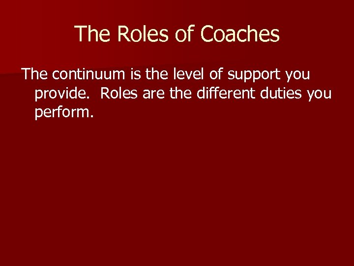The Roles of Coaches The continuum is the level of support you provide. Roles
