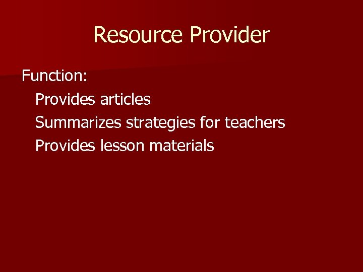 Resource Provider Function: Provides articles Summarizes strategies for teachers Provides lesson materials