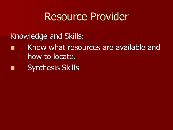 Resource Provider Knowledge and Skills: n Know what resources are available and how to