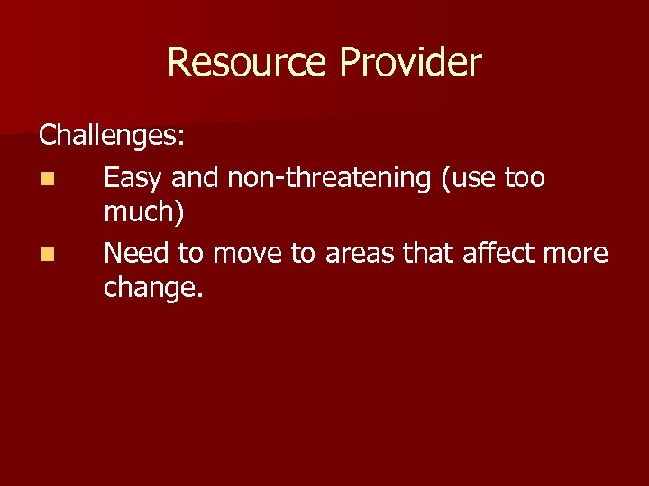 Resource Provider Challenges: n Easy and non-threatening (use too much) n Need to move