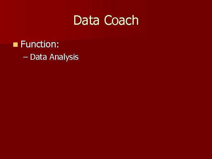 Data Coach n Function: – Data Analysis