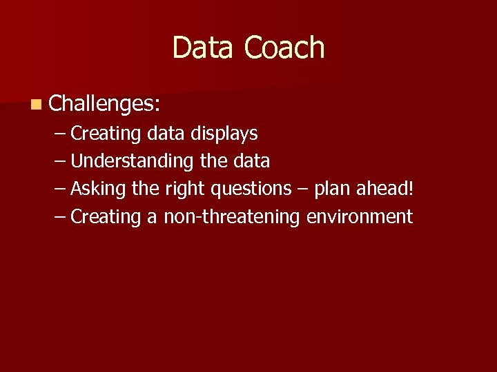 Data Coach n Challenges: – Creating data displays – Understanding the data – Asking