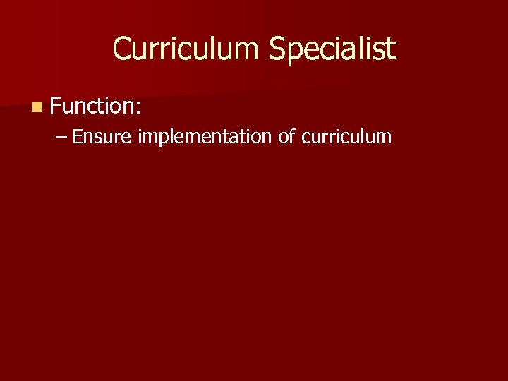 Curriculum Specialist n Function: – Ensure implementation of curriculum