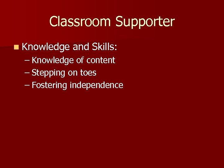 Classroom Supporter n Knowledge and Skills: – Knowledge of content – Stepping on toes