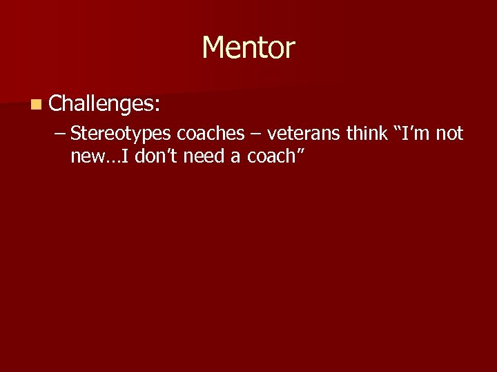 """Mentor n Challenges: – Stereotypes coaches – veterans think """"I'm not new…I don't need"""