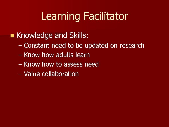 Learning Facilitator n Knowledge and Skills: – Constant need to be updated on research