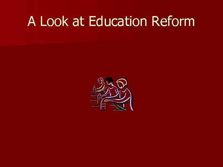 A Look at Education Reform