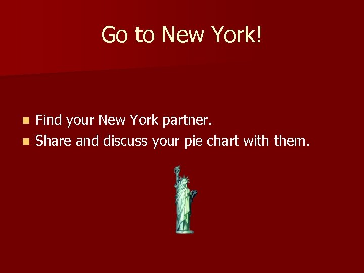 Go to New York! Find your New York partner. n Share and discuss your