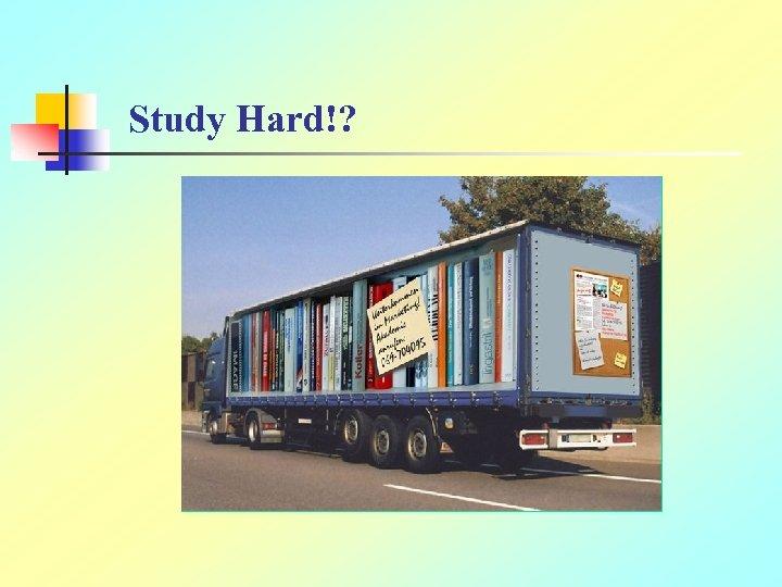 Study Hard!?